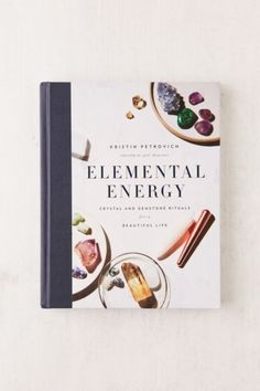 Elemental Energy: Crystal and Gemstone Rituals for a Beautiful Life By Kristin Petrovich | Urban Outfitters