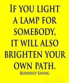 If You Light A Lamp For Somebody It Will Also Brighten Your Own Path – True Life Quotes Funny Famous Quotes, Me Quotes, True Quotes About Life, Buddhist Quotes, Popular Quotes, Encouragement Quotes, Favorite Quotes, Verses, Inspirational Quotes