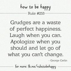 grudges are a waste of happiness.