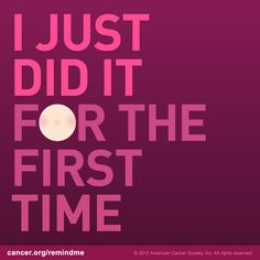 Congratulations! Numerous studies have clearly shown that early detection reduces the risk of dying from breast cancer. Learn what breast cancer screening tests the American Cancer Society recommends at cancer.org/fightbreastcancer!