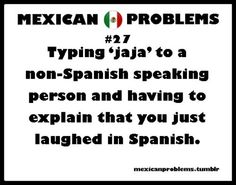 jajajaja!!! omg.  I never understood why people wrote this.  AWESOME