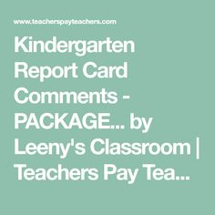 Kindergarten Report Card Comments - PACKAGE... by Leeny's Classroom | Teachers Pay Teachers