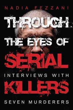 Journalist Nadia Fezzani spent years probing the minds of serial killers in search of answers to unsettling questions: What went on in their heads as they prepared for their next crime? What drove the