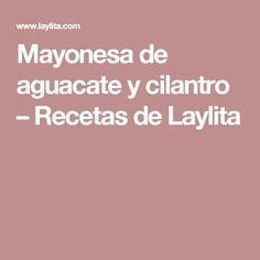 Mayonesa de aguacate y cilantro – Recetas de Laylita