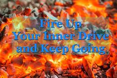 Fire Up Your Inner Drive and Keep Going