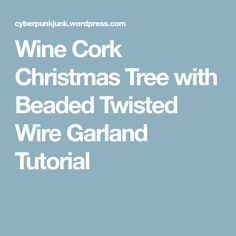 Wine Cork Christmas Tree with Beaded Twisted Wire Garland Tutorial