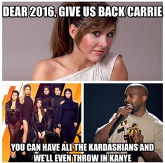 I want Carrie Fisher, Debbie Reynolds, Alan Rickman, Gene Wildner in exchange for the Kardashians and Kayne and Trump