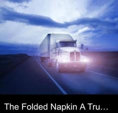 Inspiration for your day   The Folded Napkin ... A Truckers Story  Read the whole story on my FB page!