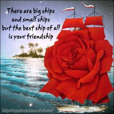 """There are big ships and small ships but the best ship of all is your friendship"""