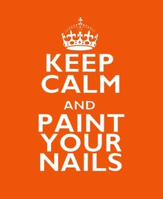 keep Calm and Paint Your Nails =)