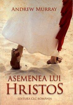 Asemenea lui Hristos, Andrew Murray Clc, Romania, Christian, Books, Libros, Book, Book Illustrations, Christians, Libri