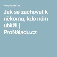 Jak se zachovat k někomu, kdo nám ublížil   ProNáladu.cz