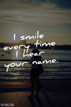 i smile every time i hear your name