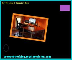 Diy Building A Computer Desk 221542 - Woodworking Plans and Projects!