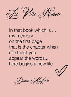 """--here begins a new life-- Dante, """"La Vita Nuova"""""""