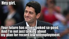 I can finally see an end to my own unemployment...Thanks to Paul Ryan!