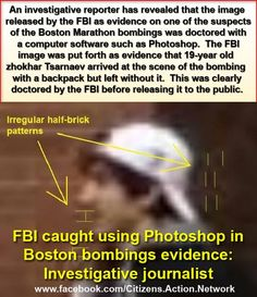 An investigative reporter has revealed that the image released by the FBI as evidence on one of the suspects of the Boston Marathon bombings was doctored with a computer software such as Photoshop.  See images here : http://edition.presstv.ir/detail/306098.html