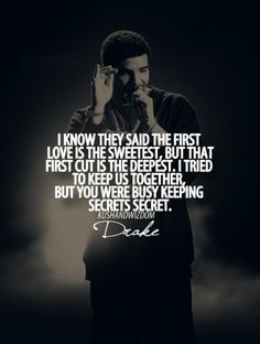 """The first cut is the deepest... You were busy keeping secret's secret."" #Drizzy #Drake quotes"