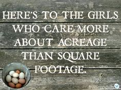 Here's to the girls! You want your big house but I prefer all the land I can get.