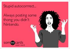 Autocorrect - makes for some embarassing and funny texts