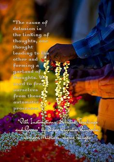 """""""The cause of delusion is the linking of thoughts, one thought leading to the other and forming a garland of thoughts. We need to free ourselves from these automatic processes.""""    """"Pith Instructions: Selected Teachings and Poems"""" by Dilgo Khyentse Rinpoche, Jamgon Mipham, Jigme Lingpa"""