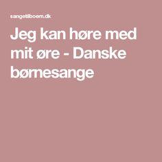Jeg kan høre med mit øre - Danske børnesange Sange, Singing