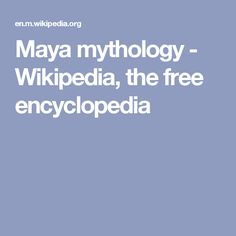 Maya mythology - Wikipedia, the free encyclopedia