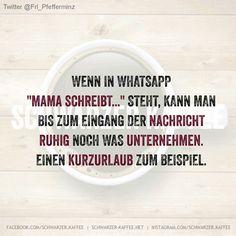 """Wenn in Whatsapp """"Mama schreibt…"""" steht, kann man bis zum Eingang der Nachricht ruhig noch was unternehmen. Einen Kurzurlaub zu Beispiel. shares"""