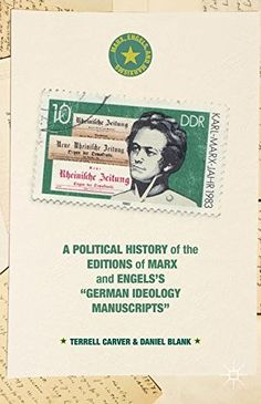 "A Political History of the Editions of Marx and Engels's ""German ideology Manuscripts"" (Marx, Engels,..."