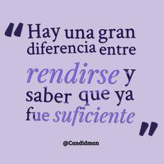 """""""Hay una gran diferencia entre #Rendirse y saber que ya fue suficiente"""" muy cierto"""