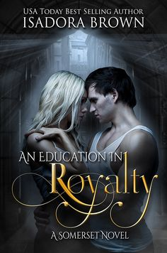 An Education in Royalty: A Somerset Novel (Somerset Series Book 1) - Kindle edition by Isadora Brown. Romance Kindle eBooks @ Amazon.com.