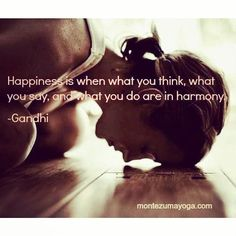 """Happiness is when what you think, what you say, and what you do are in harmony."" ~Gandhi ..*"