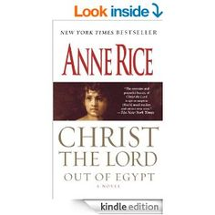 Christ the Lord: Out of Egypt: A Novel - Kindle edition by Anne Rice. Religion & Spirituality Kindle eBooks @ Amazon.com.