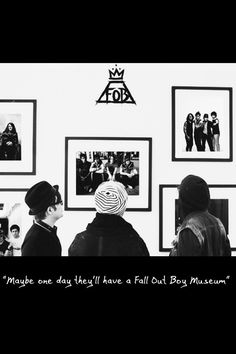 Fall Out Boy Museum... If one existed I would go there everyday...