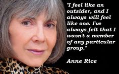 Anne Rice — 'I feel like an outsider, and I always will feel like one. I've always felt that I wasn't a member of any particular group. Poetry Quotes, Words Quotes, Qoutes, New Age, Role Model Quotes, The Vampire Chronicles, Interview With The Vampire, Book Authors, Books