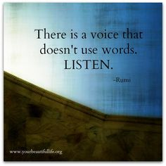 There Ia A Voice That Doesn't Use Words-  LISTEN...!   More Inspiring Quotes at: http://Facebook.com/QuotesThatInspirePeople