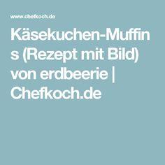 Käsekuchen-Muffins (Rezept mit Bild) von erdbeerie   Chefkoch.de