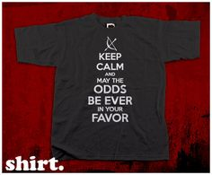 Just ordered mine :-)....Keep Calm And May The Odds Be Ever in Your Favor TShirt  by xSIDESTAGEx, $11.99