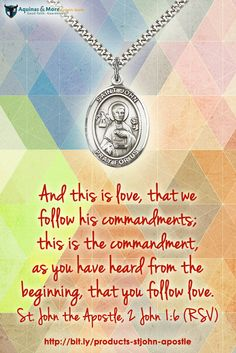 And this is love, that we follow his commandments; this is the commandment, as you have heard from the beginning, that you follow love. --St. John the Apostle, 2 John 1:6 (RSV)