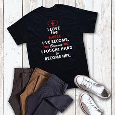 I Love The Nurse I've Become Shirt, Nursing Student Shirt, Nurse Shirt, Gift for Nurse, Nurse Apprec Grad Gifts, Nurse Gifts, Cool Shirts, Tee Shirts, Awesome Shirts, Nurse Appreciation Gifts, Nurse Bag, Medical Field, Nursing Students