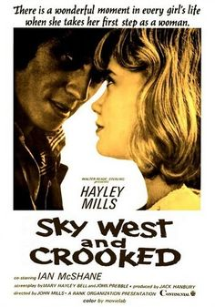 Sky West & Crooked (Gypsy Girl) (1965)Stars: Hayley Mills, Ian McShane, Annette Crosbie, Laurence Naismith, Geoffrey Bayldon ~  Director: John Mills