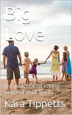 Big Love: the practice of loving beyond your limits, http://www.amazon.com/dp/B00NSUEGZE/ref=cm_sw_r_pi_awdm_GNASub0D15B4E