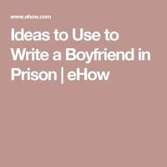 Ideas to Use to Write a Boyfriend in Prison Boyfriends Prison