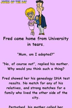 Fred came home from University thinking he was adopted Funny Long Jokes, Dna Test Results, Lawyer Jokes, Dna Genealogy, Clean Jokes, Joke Of The Day, Funny Clips, Call Her, Thinking Of You