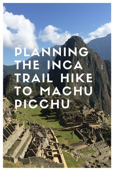 Everything you need to know before planning to hike the Inca Trail to Machu Picchu. And links to our day by day hike!