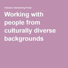 Working with people from culturally diverse backgrounds: There are some handy suggestions here for making workplaces more inclusive and welcoming to people from diverse cultural backgrounds.