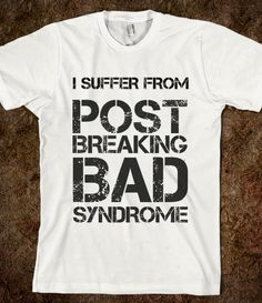 I SUFFER FROM POST BREAKING BAD SYNDROME - glamfoxx.com - Skreened T-shirts, Organic Shirts, Hoodies, Kids Tees, Baby One-Pieces and Tote Bags Custom T-Shirts, Organic Shirts, Hoodies, Novelty Gifts, Kids Apparel, Baby One-Pieces   Skreened - Ethical Custom Apparel