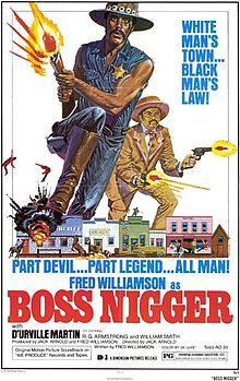 Boss Nigger is a 1974 film directed by Jack Arnold. It stars former football player Fred Williamson, who both wrote and co-produced the film...
