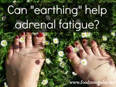 Can Earthing Help Adrenal Fatigue? YOU BETCHA.