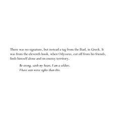Be strong saith my heart. Iliad. // The Secret History. Donna Tartt.